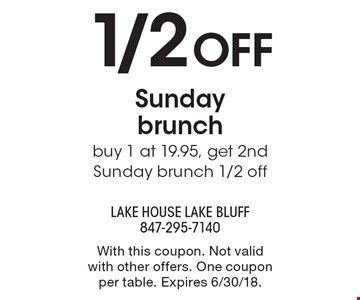 1/2 OFF Sunday brunch buy 1 at 19.95, get 2nd Sunday brunch 1/2 off. With this coupon. Not valid with other offers. One coupon per table. Expires 6/30/18.