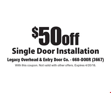 $50 off Single Door Installation. With this coupon. Not valid with other offers. Expires 4/20/18.