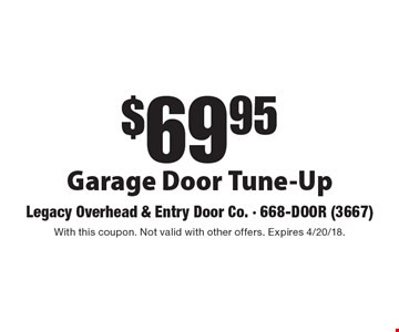 $69.95 Garage Door Tune-Up. With this coupon. Not valid with other offers. Expires 4/20/18.