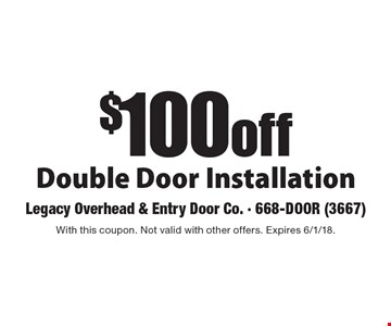 $100 off Double Door Installation. With this coupon. Not valid with other offers. Expires 6/1/18.