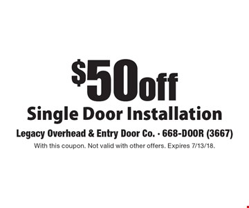 $50off Single Door Installation. With this coupon. Not valid with other offers. Expires 7/13/18.
