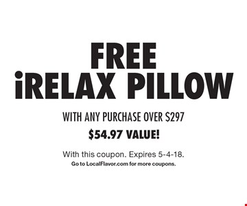 FREE iRELAX PILLOW. With this coupon. Expires 5-4-18. Go to LocalFlavor.com for more coupons.