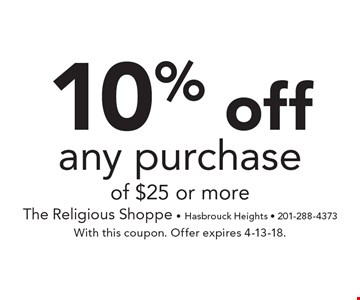 10% off any purchase of $25 or more. With this coupon. Offer expires 4-13-18.