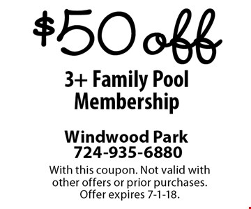$50 Off 3+ Family Pool Membership. With this coupon. Not valid with other offers or prior purchases. Offer expires 7-1-18.