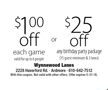 $1.00 off each game, valid for up to 6 people or $25 off any birthday party package (15 guest minimum & 3 lanes). With this coupon. Not valid with other offers. Offer expires 5-31-18.