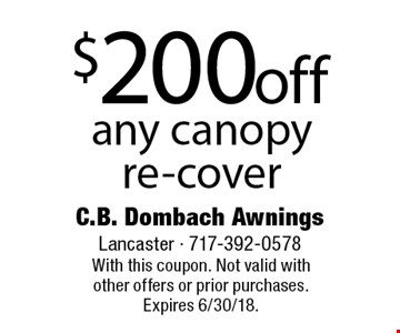 $200 off any canopy re-cover. With this coupon. Not valid with other offers or prior purchases. Expires 6/30/18.