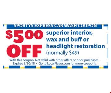 $500 OFF Superior o=interior, wax and buff or headlight restoration