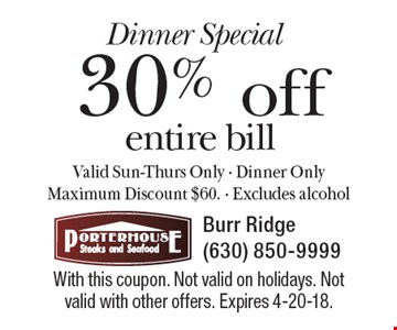 Dinner Special 30% off entire bill Valid Sun-Thurs Only - Dinner Only Maximum Discount $60. - Excludes alcohol. With this coupon. Not valid on holidays. Not valid with other offers. Expires 4-20-18.