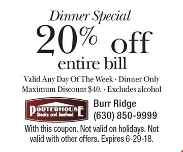 Dinner Special. 20% off entire bill. Valid any day of the week. Dinner only. Maximum discount $40. Excludes alcohol. With this coupon. Not valid on holidays. Not valid with other offers. Expires 6-29-18.