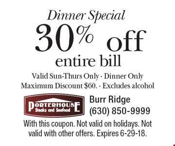 Dinner Special. 30% off entire bill. Valid Sun-Thurs Only. Dinner only. Maximum discount $60. Excludes alcohol. With this coupon. Not valid on holidays. Not valid with other offers. Expires 6-29-18.