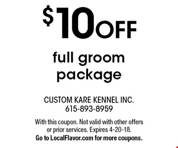 $10 OFF full groom package. With this coupon. Not valid with other offers or prior services. Expires 4-20-18.Go to LocalFlavor.com for more coupons.