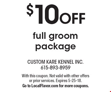 $10 OFF full groom package. With this coupon. Not valid with other offers or prior services. Expires 5-25-18. Go to LocalFlavor.com for more coupons.