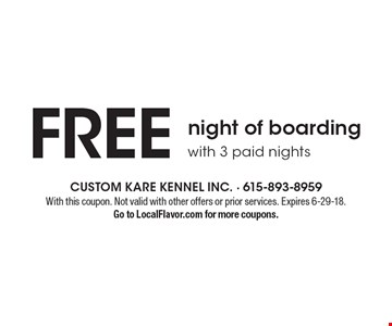 Free night of boarding with 3 paid nights. With this coupon. Not valid with other offers or prior services. Expires 6-29-18. Go to LocalFlavor.com for more coupons.