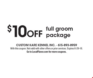 $10 OFF full groom package. With this coupon. Not valid with other offers or prior services. Expires 6-29-18. Go to LocalFlavor.com for more coupons.