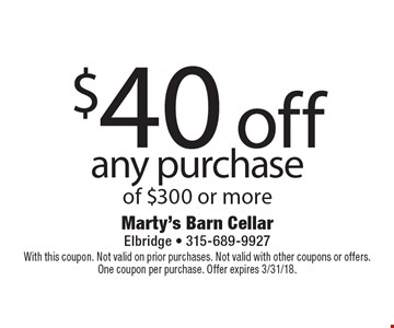 $40 off any purchase of $300 or more. With this coupon. Not valid on prior purchases. Not valid with other coupons or offers. One coupon per purchase. Offer expires 3/31/18.
