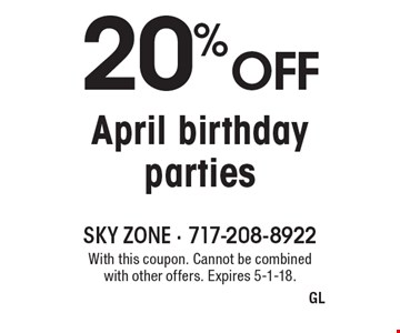 20% off April birthday parties. With this coupon. Cannot be combined with other offers. Expires 5-1-18.