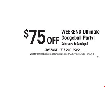 $75 Off WEEKEND Ultimate Dodgeball Party! Saturdays & Sundays!! Valid for parties booked to occur in May, June or July. Valid: 5/1/18 - 6/30/18.