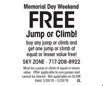 Memorial Day Weekend Free Jump or Climb! buy any jump or climb and get one jump or climb of equal or lesser value free! Must be a jump or climb of equal or lesser value. Offer applicable to one jumper and cannot be shared. Not applicable on GLOW. Valid: 5/26/18 - 5/28/18