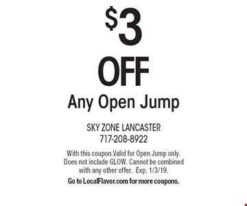 $3 OFF Any Open Jump. With this coupon.Valid for Open Jump only. Does not include GLOW. Cannot be combined with any other offer.Exp. 1/3/19. Go to LocalFlavor.com for more coupons.