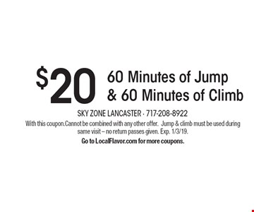 $20 for 60 Minutes of Jump & 60 Minutes of Climb. With this coupon. Cannot be combined with any other offer.Jump & climb must be used during same visit – no return passes given. Exp. 1/3/19. Go to LocalFlavor.com for more coupons.