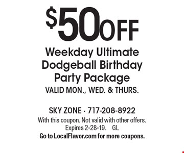 $50 off Weekday Ultimate Dodgeball Birthday Party Package, valid MON., WED. & THURS. With this coupon. Not valid with other offers. Expires 2-28-19.  GL.  Go to LocalFlavor.com for more coupons.