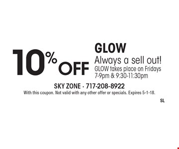 10% off GLOW. Always a sell out! GLOW takes place on Fridays 7-9pm & 9:30-11:30pm. With this coupon. Not valid with any other offer or specials. Expires 5-1-18.