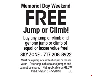 Free Jump or Climb! Buy any jump or climb and get one jump or climb of equal or lesser value free! Must be a jump or climb of equal or lesser value. Offer applicable to one jumper and cannot be shared. Not applicable on Glow. Valid: 5/26/18 - 5/28/18