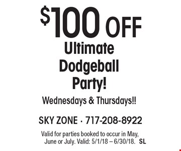 $100 Off Ultimate Dodgeball Party! Wednesdays & Thursdays!! Valid for parties booked to occur in May, June or July. Valid: 5/1/18 - 6/30/18.