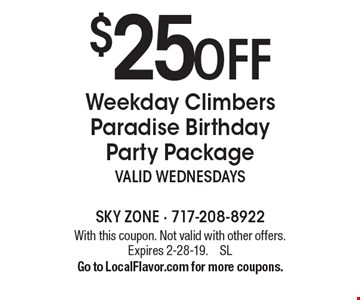 $25 off Weekday Climbers Paradise Birthday Party Package, valid WEDNESDAYS. With this coupon. Not valid with other offers. Expires 2-28-19.  SL.  Go to LocalFlavor.com for more coupons.