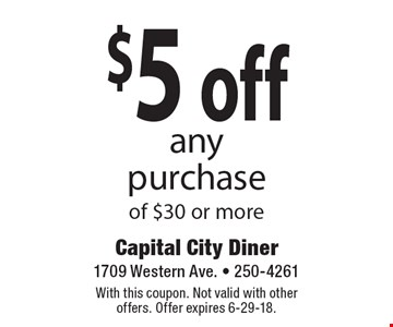 $5 off any purchase of $30 or more. With this coupon. Not valid with other offers. Offer expires 6-29-18.