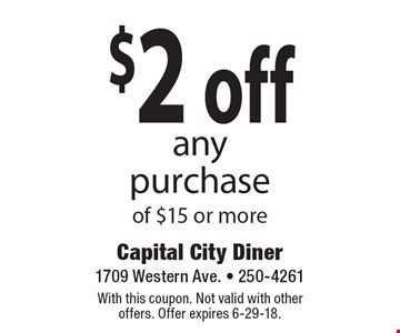 $2 off any purchase of $15 or more. With this coupon. Not valid with other offers. Offer expires 6-29-18.