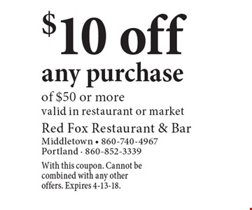 $10 off any purchase of $50 or more. Valid in restaurant or market. With this coupon. Cannot be combined with any other offers. Expires 4-13-18.
