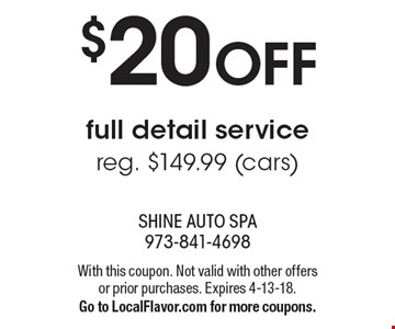 $20 OFF full detail service. Reg. $149.99 (cars). With this coupon. Not valid with other offers or prior purchases. Expires 4-13-18. Go to LocalFlavor.com for more coupons.