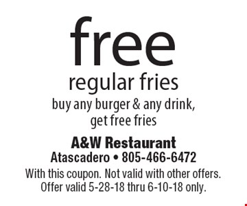 Free regular fries. Buy any burger & any drink, get free fries. With this coupon. Not valid with other offers. Offer valid 5-28-18 thru 6-10-18 only.