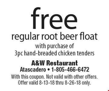 Free regular root beer float with purchase of 3pc hand-breaded chicken tenders. With this coupon. Not valid with other offers. Offer valid 8-13-18 thru 8-26-18 only.