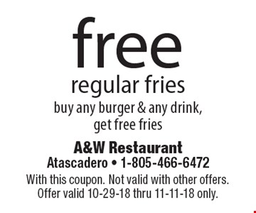 free regular fries buy any burger & any drink, get free fries. With this coupon. Not valid with other offers. Offer valid 10-29-18 thru 11-11-18 only.