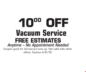 10.00 OFF Vacuum Service FREE Estimates. Anytime - No Appointment Needed Coupon good for full service tune up. Not valid with other offers. Expires 4/6/18.