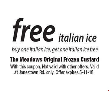 Free italian ice. Buy one italian ice, get one italian ice free. With this coupon. Not valid with other offers. Valid at Jonestown Rd. only. Offer expires 5-11-18.