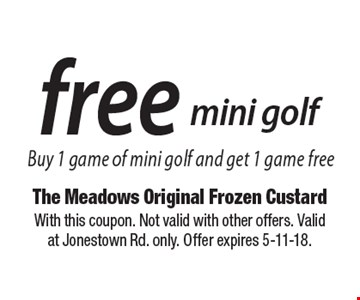 Free mini golf. Buy 1 game of mini golf and get 1 game free. With this coupon. Not valid with other offers. Valid at Jonestown Rd. only. Offer expires 5-11-18.