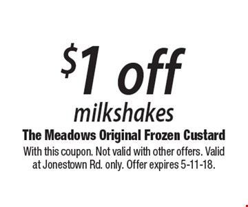 $1 off milkshakes. With this coupon. Not valid with other offers. Valid at Jonestown Rd. only. Offer expires 5-11-18.
