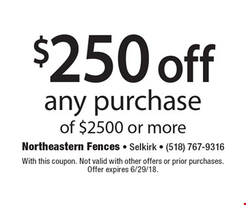 $250 off any purchase of $2500 or more. With this coupon. Not valid with other offers or prior purchases. Offer expires 6/29/18.
