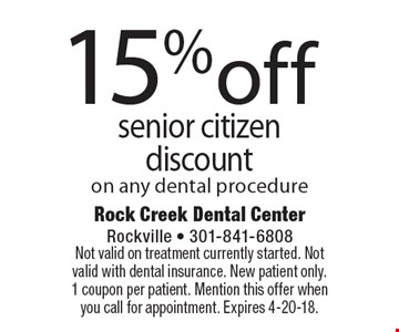 15% off senior citizen discount on any dental procedure. Not valid on treatment currently started. Not valid with dental insurance. New patient only. 1 coupon per patient. Mention this offer when you call for appointment. Expires 4-20-18.