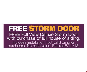 Free Storm Door, Free full view deluxe storm door with purchase of full house of siding. Includes installation. Not valid on prior purchases. No cash value. Expires 5/11/18.