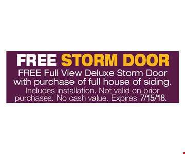 Free storm door. Free full view deluxe storm door with purchase of full house of siding. Includes installation. Not valid on prior purchases. No cash value. Expires 7-15-18.