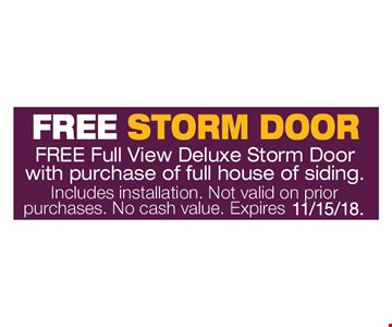 Free Storm Door. Free full view deluxe storm door with purchase of full house of siding. Includes installation. Not valid on prior purchases. No cash value. Expires 11/15/18.