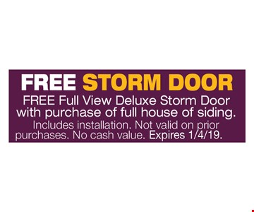 Free Storm Door Free full view deluxe storm door with purchase of full house of siding. Includes installation. Not valid on prior purchases. No cash value. Expires 1/4/19.