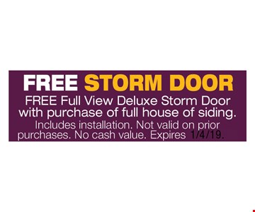 Free Storm Door. FREE Full View Deluxe Storm Door with purchase of full house of siding. Includes installation. Not valid on prior purchases. No cash value. Expires 1/4/19.
