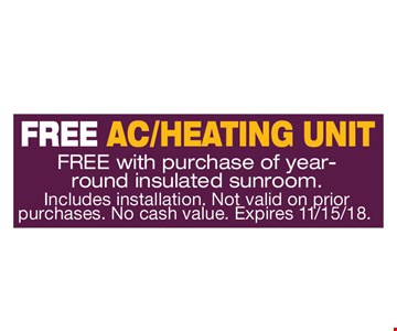 Free AC/Heating Unit. Free with purchase of year-round insulated sunroom. Includes installation. Not valid on prior purchases. No cash value. Expires 11/15/18.