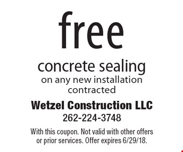 Free concrete sealing on any new installation contracted. With this coupon. Not valid with other offers or prior services. Offer expires 6/29/18.