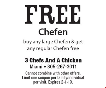 Free Chefen. buy any large Chefen & get any regular Chefen free. Cannot combine with other offers. Limit one coupon per family/individual per visit. Expires 2-1-19.